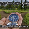 You Gotta Have Faith, Faith, Faith: Why Emunah Is A Choice And Not A Leap