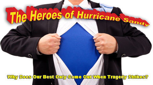 The Heroes of Hurricane Sandy: Why Does Our Best Only Come Out When Tragedy Strikes?