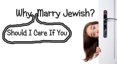 Why (Should I Care If You) Marry Jewish?