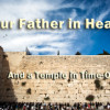 Our Father in Heaven And a Temple in Time-Out