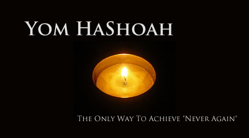 "Yom HaShoah: The Only Way To Achieve ""Never Again"""