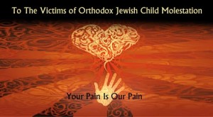To The Victims of Orthodox Jewish Child Molestation – Your Pain Is Our Pain