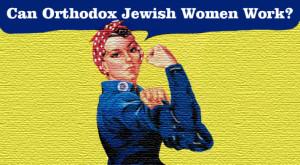 Can Orthodox Jewish Women Work?