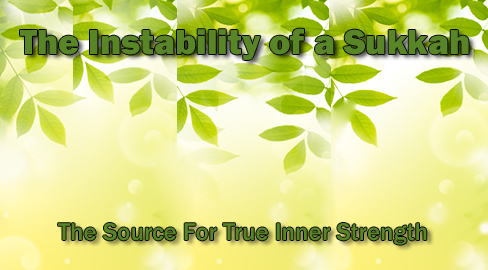 The Instability of a Sukkah: The Source For True Inner Strength