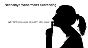 Nechemya Weberman's Sentencing: Why Orthodox Jews Shouldn't Stay Silent