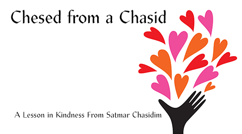 Chesed From A Chasid: A Lesson in Kindness From Satmar Chasidim