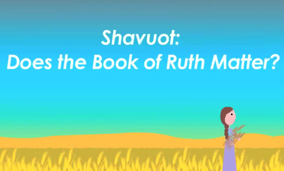 Shavuos: Does the Book of Ruth Matter?