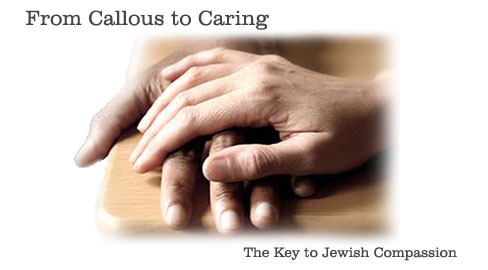 From Callous to Caring: The Key to Jewish Compassion