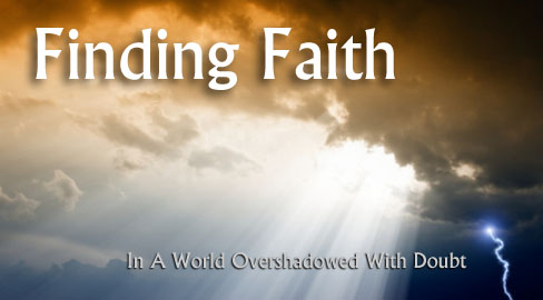 Finding Faith In a World Overshadowed With Doubt