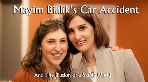 Mayim Bialik's Car Accident And The Illusion of a Stable World