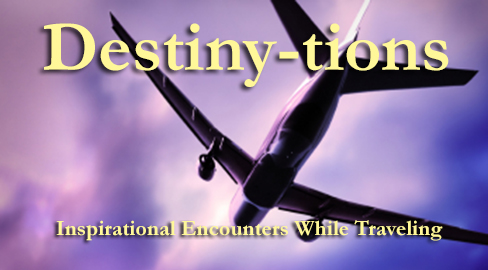 Destiny-tions: Inspirational Encounters While Traveling