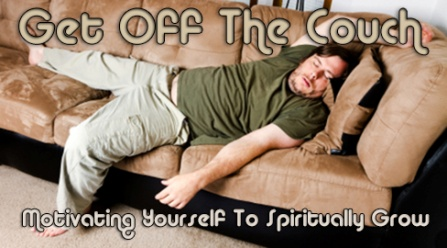 Get Off The Couch: Motivating Yourself To Spiritually Grow
