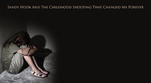 Sandy Hook And The Childhood Shooting That Changed Me Forever