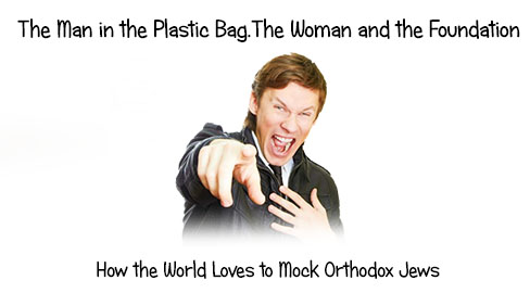 The Man in the Bag, The Woman and the Foundation: Mocking Orthodox Jews