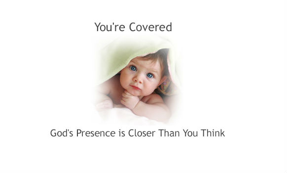 You're Covered: God's Presence is Closer Than You Think